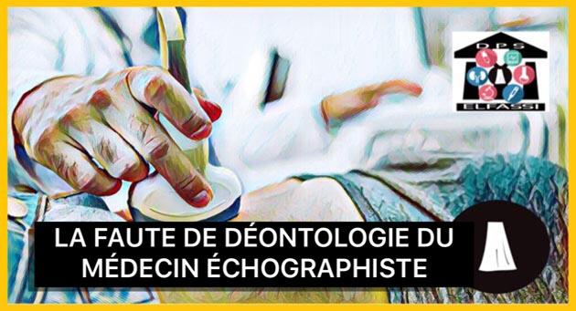 faute déontologie, échographie faute, faute diagnostic, faute déontologique médecin échographistes, jurisprudence faute échographistes, définition faute déontologie échographie, avocat défense médecin, avocat défense médecin échographistes, médecin spécialiste échographistes
